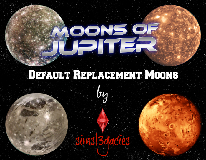 Moons of Jupiter Default Replacement Moonds by Simsl3gacies
