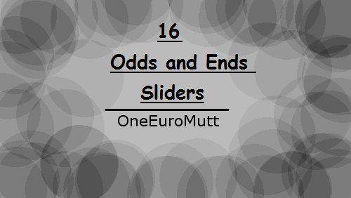 16 Odds and Ends Sliders by OneEuroMutt