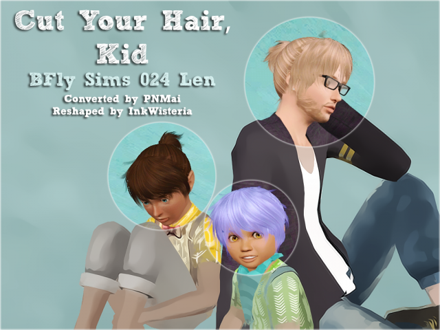 Cut Your Hair, Kid: Bfly Sims 024 Len Edit by InkWisteria