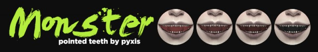 MONSTER - POINTED TEETH BY PYXIS